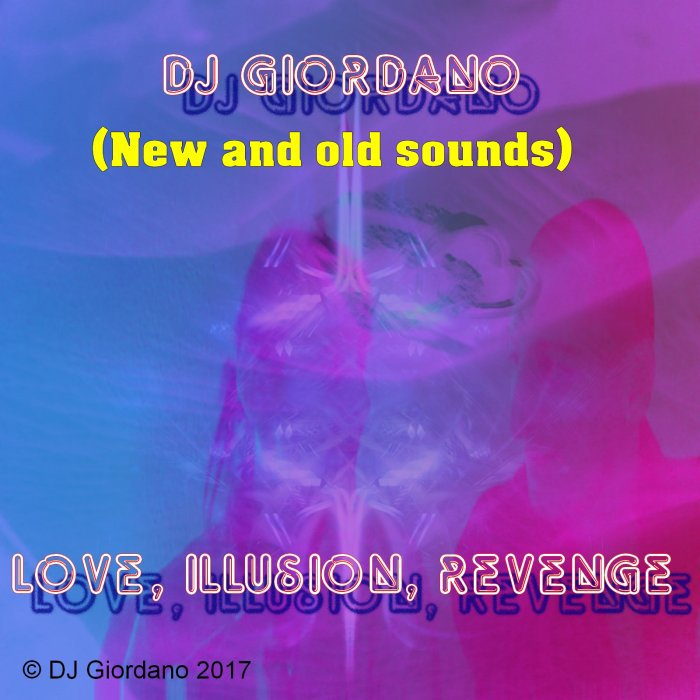 [align=center][g]DJ Giordano - Love, Illusion, Revenge (New and old sounds)[/g][/align]