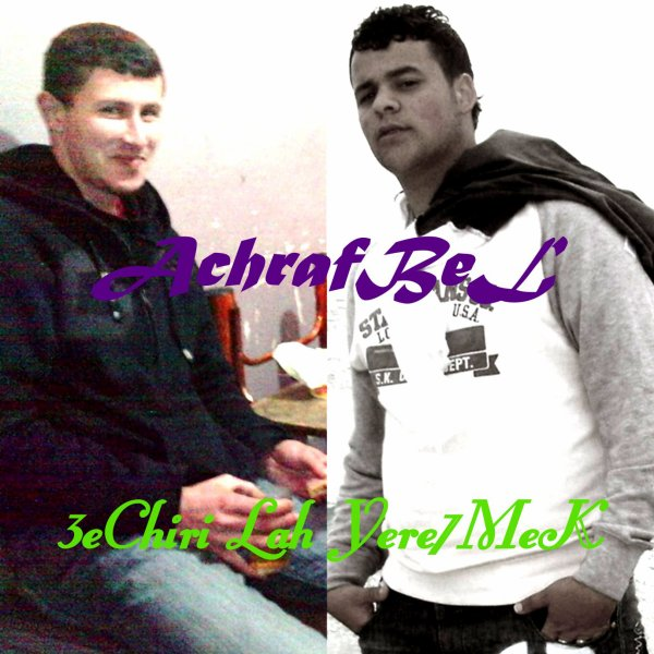 AchrafBeL -3eChiiRi Lah Yere7MeK 2011