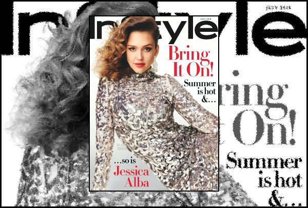 """"""" • Jessica Alba fait la couverture du magazine « InStyle » édition du mois de Juillet !  -"""