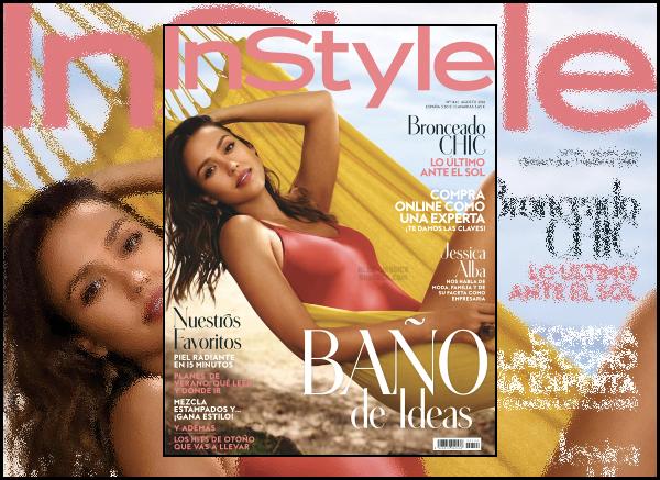 """"""" • La belle Jessica Alba fait la couverture du magazine « InStyle » du mois de juillet !  -"""