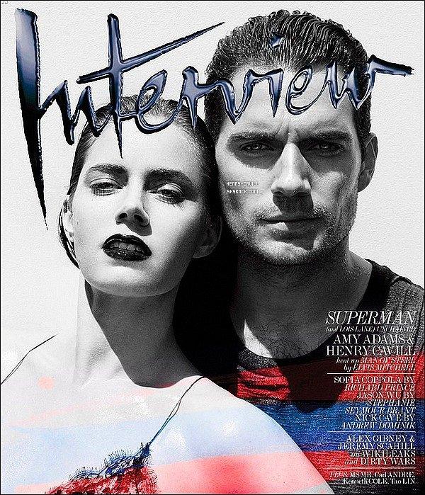 . Henry et sa co-star de superman Amy Adams font la couverture du magazine «  Interview» de Juin/Juillet 2013   .