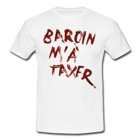 "T-shirt Homme ""Baroin m'a taxer"""