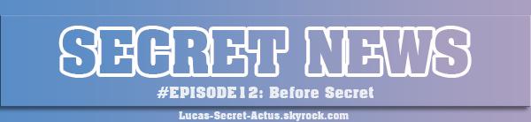 #SECRETNEWS - Episode 12 : Before Secret, les vidéos !