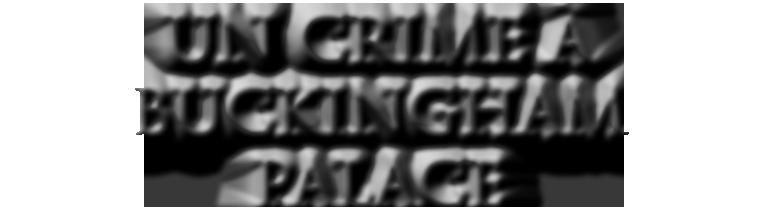 UN CRIME À BUCKINGHAM PALACE de SHERLOCKOLOGY.