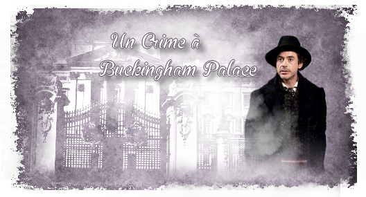 UN CRIME À BUCKINGHAM PALACE de SHERLOCKOLOGY.