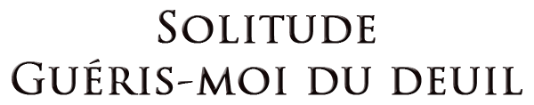 SOLITUDE - GUÉRIS-MOI DU DEUIL de XSTINGLUCYX.