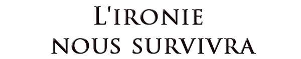L'IRONIE NOUS SURVIVRA de F. MALINSON'.