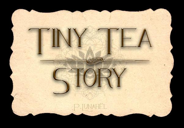 TINY TEA STORY de P.LUNAHËL.
