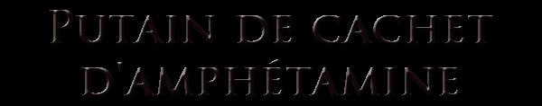 PUTAIN DE CACHET D'AMPHÉTAMIE de SUGAR.