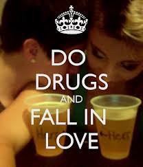 versionO2.  ``Do drugs & fall in love, i promesse you then the best way to be happy ``