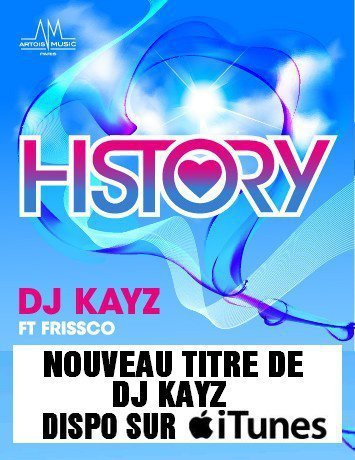 GROS SINGLE DJ KAYZ feat. FRISSCO ----->HiStOry ---> DISPO iTuNeS