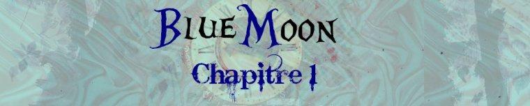 Blue Moon - Partie 2 - Chapitre 1