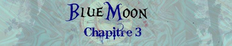 Blue Moon - Partie 2 - Chapitre 3