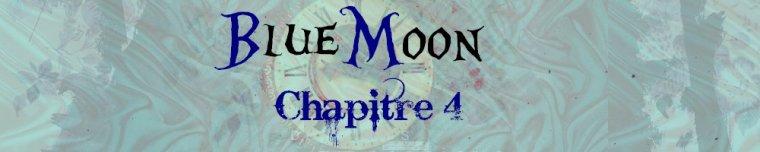 Blue Moon - Partie 2 - Chapitre 4