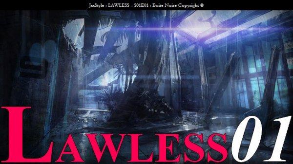 LAWLESS - Chapitre 01 : Boite noire