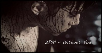 2PM - Without You. ♥ / «  Without You » ♥ (2011)