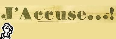 J'accuse   !!!!!!!  CERTAINES IMAGES PEUVENT CHOQUER !!!!