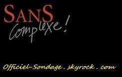 """Officiel Sondage """" complexes """""""