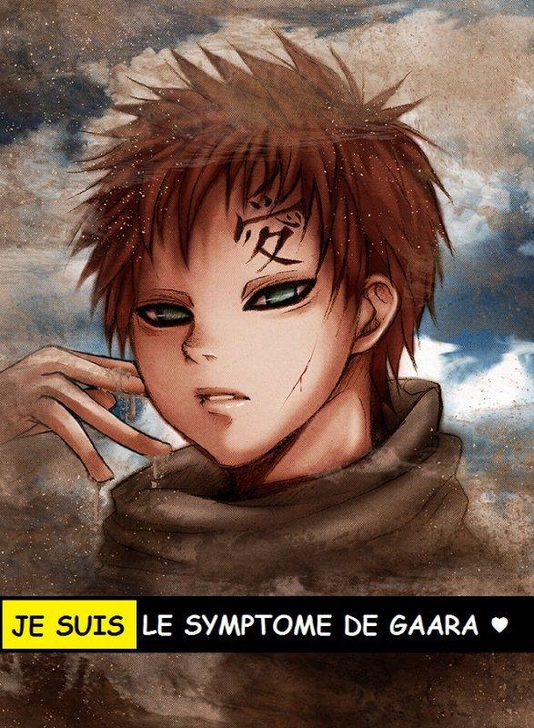 JE SUIS LE SYMPTOME GAARA ♥