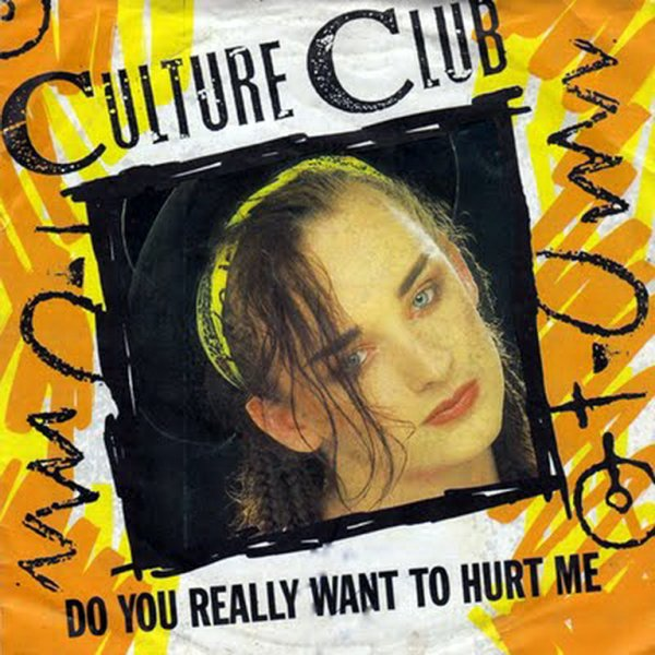 """1982 - CULTURE CLUB - """"DO YOU REALLY WANT TO HURT ME"""""""