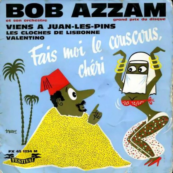 1960 - BOB AZZAM - ''FAIS-MOI LE COUSCOUS, CHÉRIE''