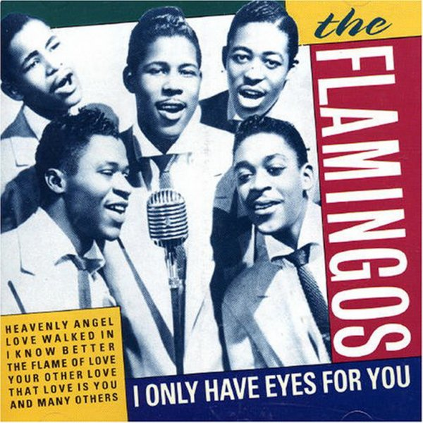 1958 - THE FLAMINGOS - ''I ONLY HAVE EYES FOR YOU''