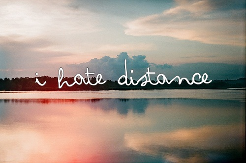 Chère distance,j'en ai marre de toi,arrête de séparer les gens comme sa là.