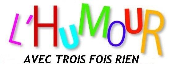 .... L'HUMOUR AVEC TROIS FOIS RIEN .. N° 103 ..
