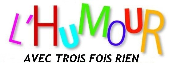.... L'HUMOUR AVEC TROIS FOIS RIEN .. N° 122 ..