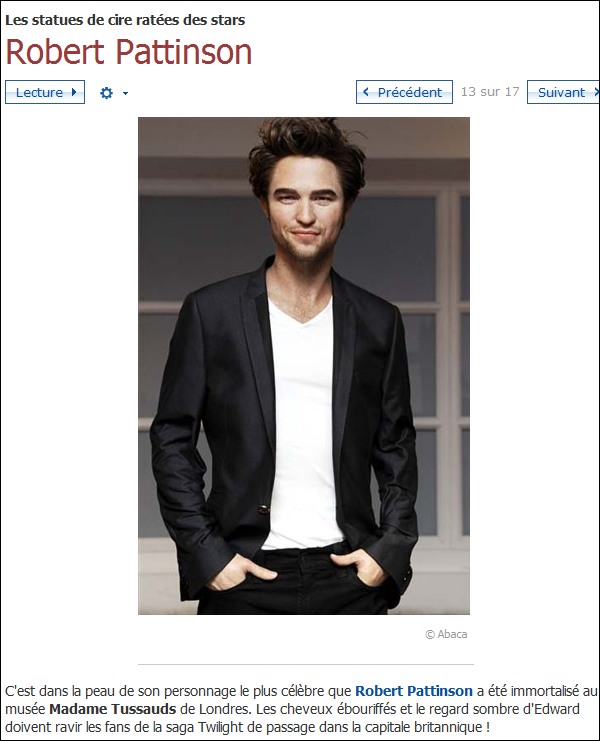 Selon MSN.fr, la statue de Pattinson du musée Madame Tussauds est ... Ratée ! Au passage, il y a aussi une rature dans le article puisque c'est bien Rob qui a été représenté et non Edward comme ils l'affirme !