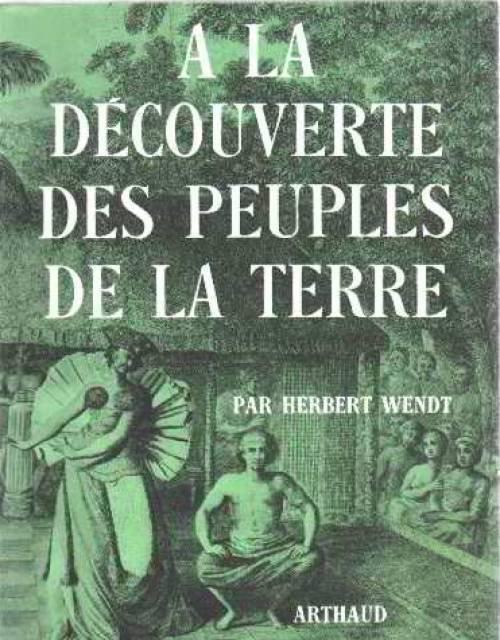 """Critique de François Dederen du livre (1962) d'Herbert Wendt: """"A la découverte des peuples de la terre"""""""