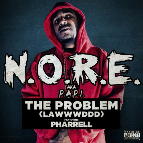 N.O.R.E. (aka P.A.P.I.) - The Problem (Lawwwddd) (Feat. Pharrell)