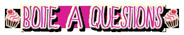 ♥ Boite À Questions !