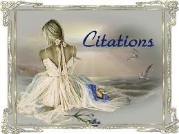 CITATIONS...BON WEEK END ENSOLEILLÉ A TOUS...