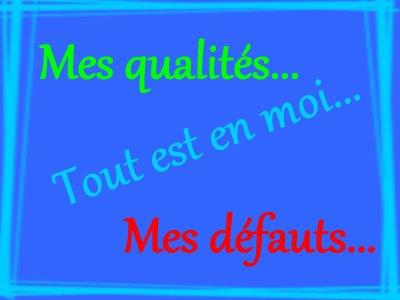 Mes qualités, Mes défauts, tout est en moi...