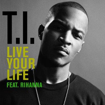 Live your life  de T.I feat. Rihanna  sur Skyrock
