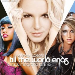 The Femme Fatale Four Pack / Britney-S-music ~ Till The World Ends (Feat. Nicki minaj & kesha) (2011)