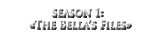 Saison I - The Bella's Files.