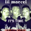 Lil Marcel_ _ It's Time