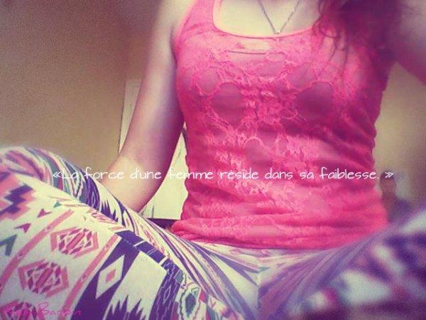 «La force d'une femme réside dans sa faiblesse.♥♥ »