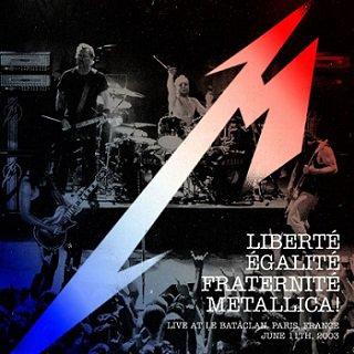 """METALLICA :album """"Liberté, Egalité, Fraternité""""live 11 juin 2003 au Bataclan"""