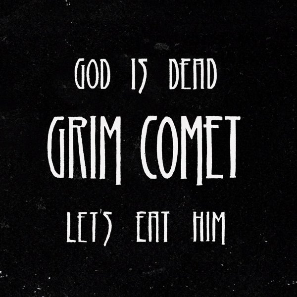 GRIM COMET:God Is Dead, Let's Eat Him-nouvel album (30/5/16)
