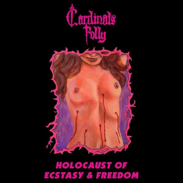 CARDINALS FOLLY :Holocaust Of Ecstasy & Freedom-nouvel album (3/6/16)