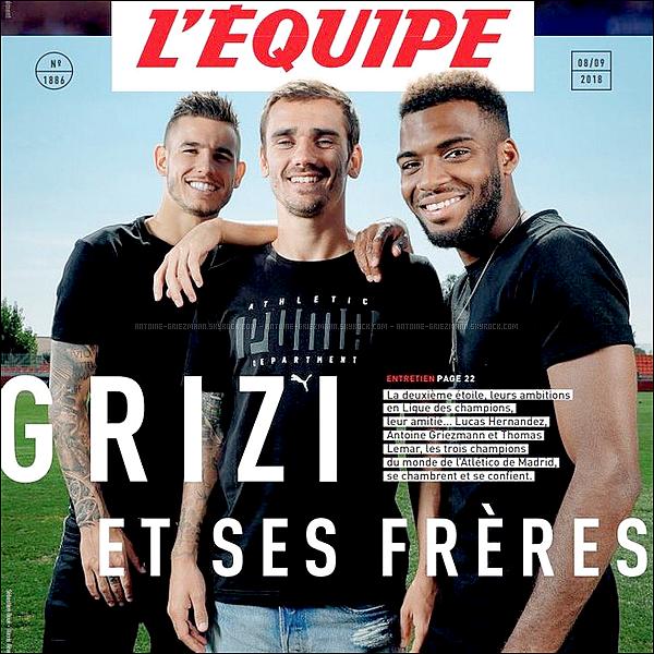 8 septembre 2018: ▬Antoine Griezmann, Thomas Lemar et Lucas Hernandez font la une du mag. l'Equipe. Dans cet entretien accordé le 30 août en Espagne les Champions du monde de l'Atletico Madrid se confient par le biais d'une interview à trois.
