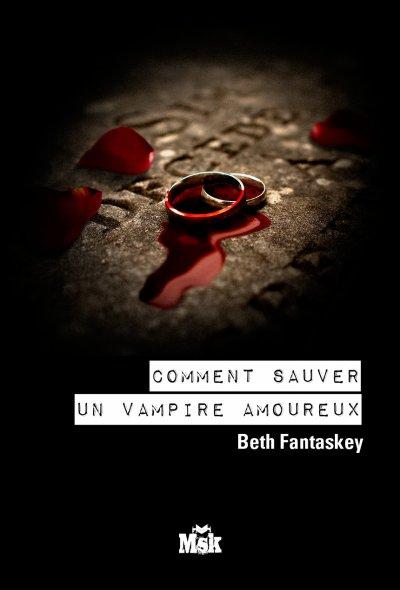 Comment se débarrasser d'un vampire amoureux - Comment sauver un vampire amoureux de Beth Fantaskey
