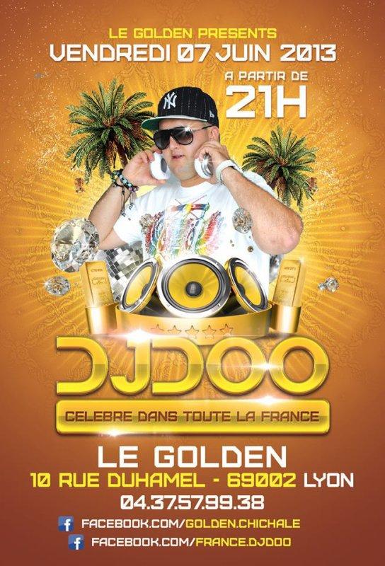 VENDREDI 7 JUIN 2013 DJ DOO EN LIVE AU GOLDEN ( LYON )