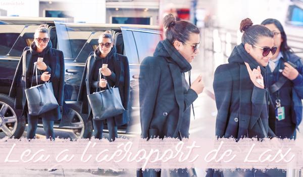 .  24/01/2017  : Lea  arrivant a l'aéroport de LAX.      Lea s'envole pour New York City .La belle donnera son 2eme concert le 26/01.      [/font=Arial]    .