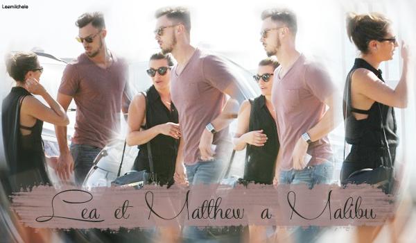 .  20/09/2014  : On retrouve Lea avec Matthew a Malibu.    Les amoureux se sont accordé un petit weekend  a Malibu, de quoi bien en profiter avant de reprendre le chemin de tournage  TOP.      [/font=Arial]    .