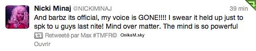"""Notre chère Nicki aurait des problèmes de voix, et a, malgré l'avis de son médecin assuré le concert  du Today Show ce 15 août ( voir l'article ). A trop forcer sur sa voix, Nicki annonce dans un Tweet qu'elle l'a perdue.. Elle devra donc se reposer (comme son médecin lui avait prédit avant les deux derniers shows). Traduction du tweet : """" Et barbz c'est officiel, ma voix est partie!! Je vous jure, elle a tenue jusqu'au moment où je vous ai parlé la nuit dernière! """"L'esprit sur la matière. L'esprit est si puissant"""" """" Bon rétablissement Nicki !"""