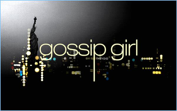 xoxo , Gossip Girl. ♥